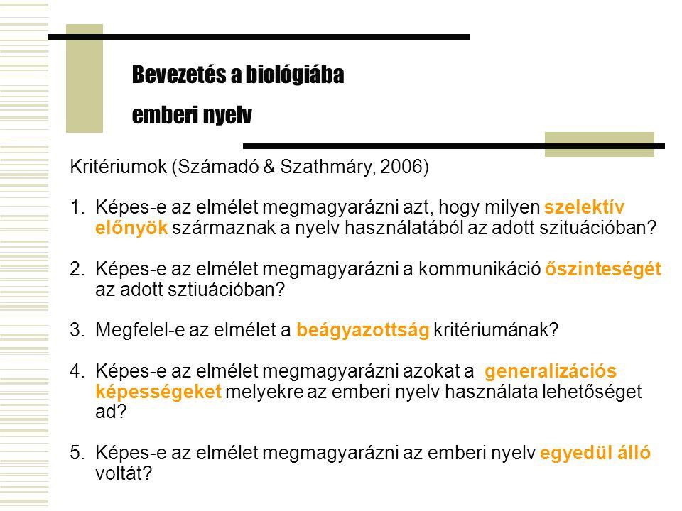 Bevezetés a biológiába emberi nyelv Kritériumok (Számadó & Szathmáry, 2006) 1.Képes-e az elmélet megmagyarázni azt, hogy milyen szelektív előnyök szár