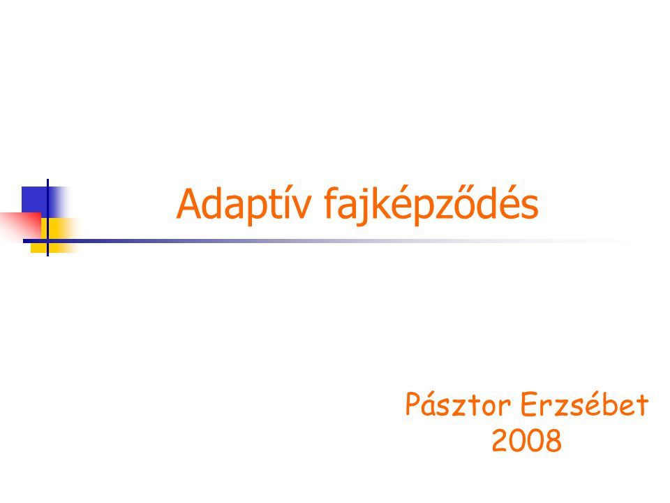 Adaptív fajképződés Pásztor Erzsébet 2008