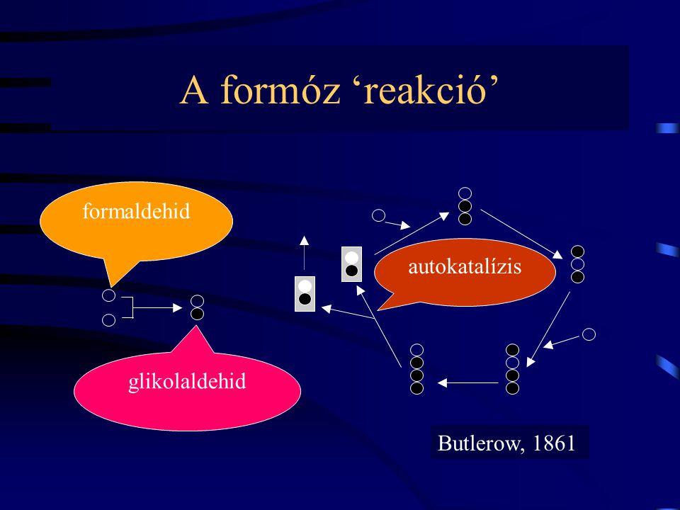 A formóz 'reakció' formaldehid glikolaldehid autokatalízis Butlerow, 1861