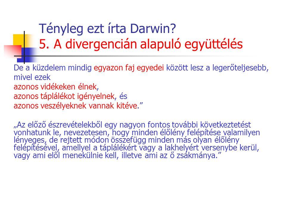 Tényleg ezt írta Darwin? 5. A divergencián alapuló együttélés De a küzdelem mindig egyazon faj egyedei között lesz a legerőteljesebb, mivel ezek azono
