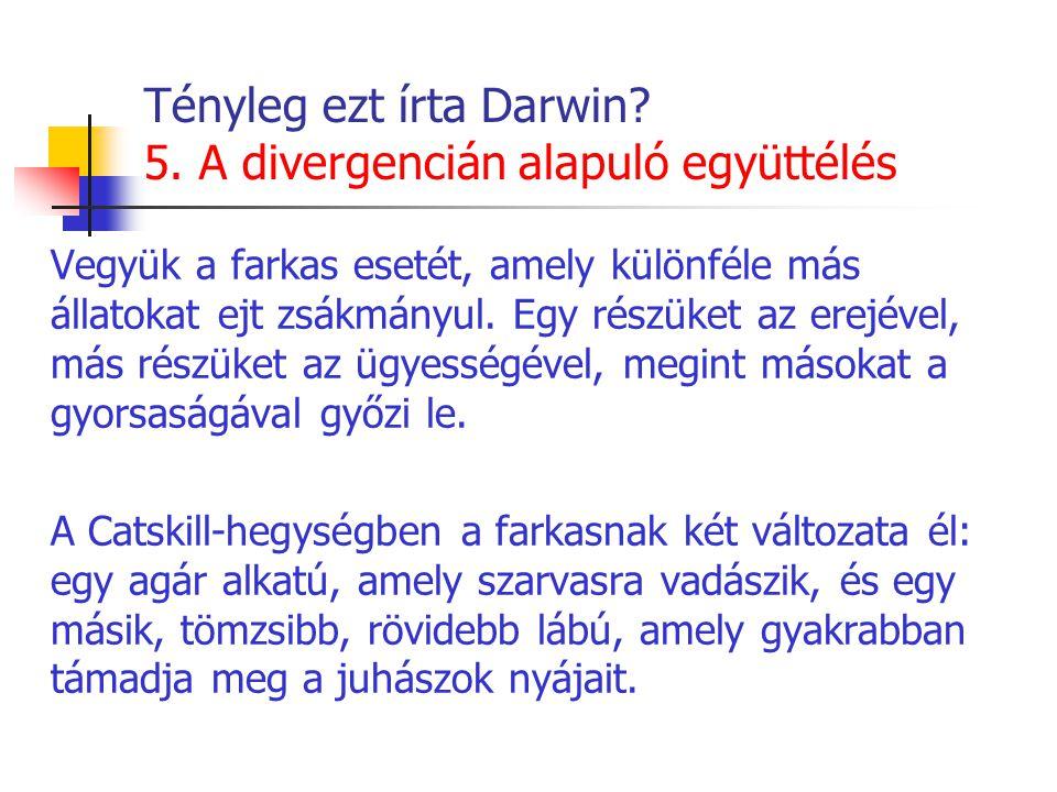 Tényleg ezt írta Darwin? 5. A divergencián alapuló együttélés Vegyük a farkas esetét, amely különféle más állatokat ejt zsákmányul. Egy részüket az er