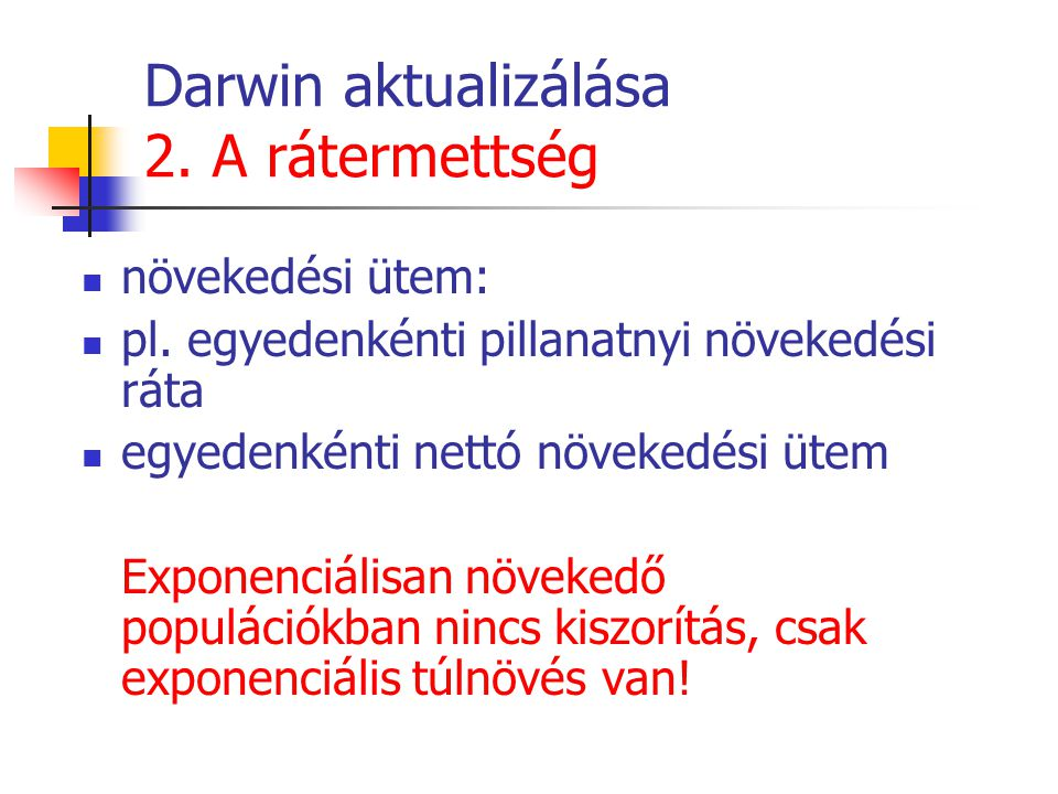 Darwin aktualizálása 2. A rátermettség növekedési ütem: pl. egyedenkénti pillanatnyi növekedési ráta egyedenkénti nettó növekedési ütem Exponenciálisa