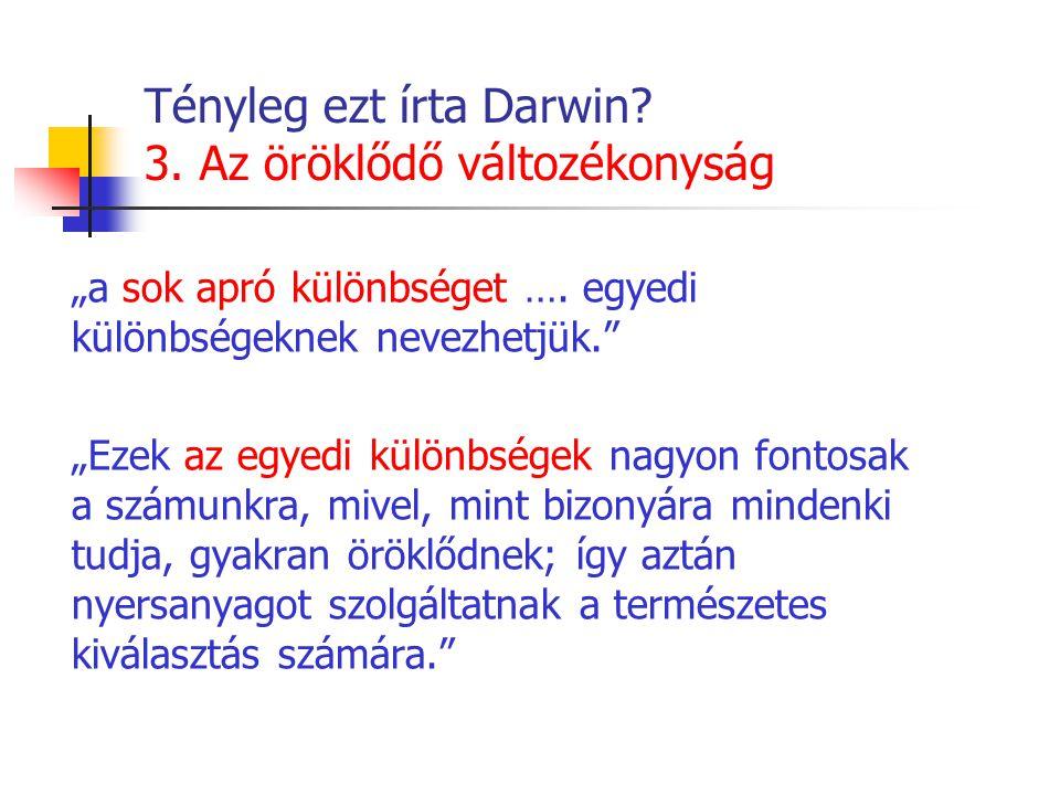 """Tényleg ezt írta Darwin. 3. Az öröklődő változékonyság """"a sok apró különbséget …."""
