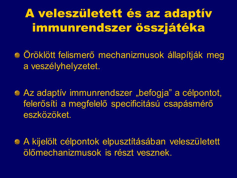A veleszületett és az adaptív immunrendszer összjátéka Öröklött felismerő mechanizmusok állapítják meg a veszélyhelyzetet.