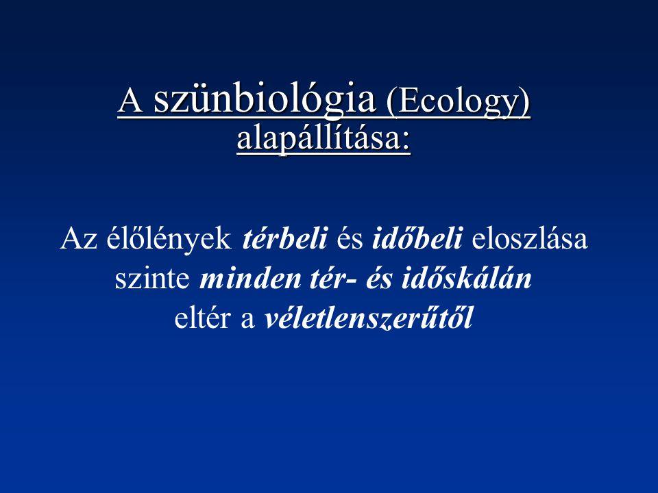 A szünbiológia (Ecology) alapállítása: Az élőlények térbeli és időbeli eloszlása szinte minden tér- és időskálán eltér a véletlenszerűtől