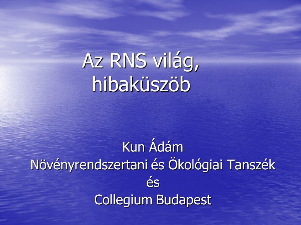 Az RNS világ, hibaküszöb Kun Ádám Növényrendszertani és Ökológiai Tanszék és Collegium Budapest