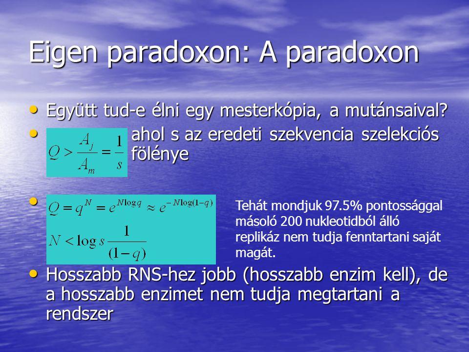 Eigen paradoxon: A paradoxon Együtt tud-e élni egy mesterkópia, a mutánsaival? Együtt tud-e élni egy mesterkópia, a mutánsaival? ahol s az eredeti sze