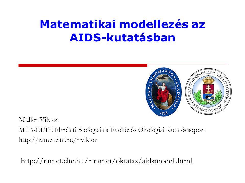 Matematikai modellezés az AIDS-kutatásban Müller Viktor MTA-ELTE Elméleti Biológiai és Evolúciós Ökológiai Kutatócsoport http://ramet.elte.hu/~viktor http://ramet.elte.hu/~ramet/oktatas/aidsmodell.html
