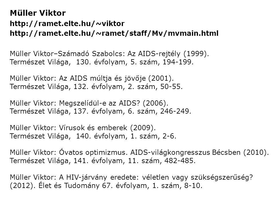 Müller Viktor http://ramet.elte.hu/~viktor http://ramet.elte.hu/~ramet/staff/Mv/mvmain.html Müller Viktor–Számadó Szabolcs: Az AIDS-rejtély (1999).