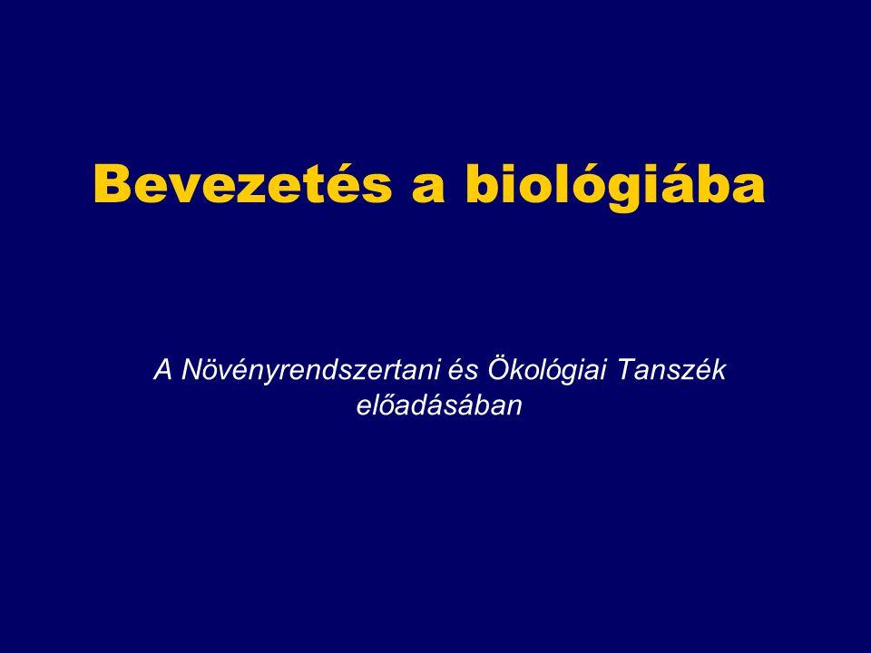 Bevezetés a biológiába A Növényrendszertani és Ökológiai Tanszék előadásában