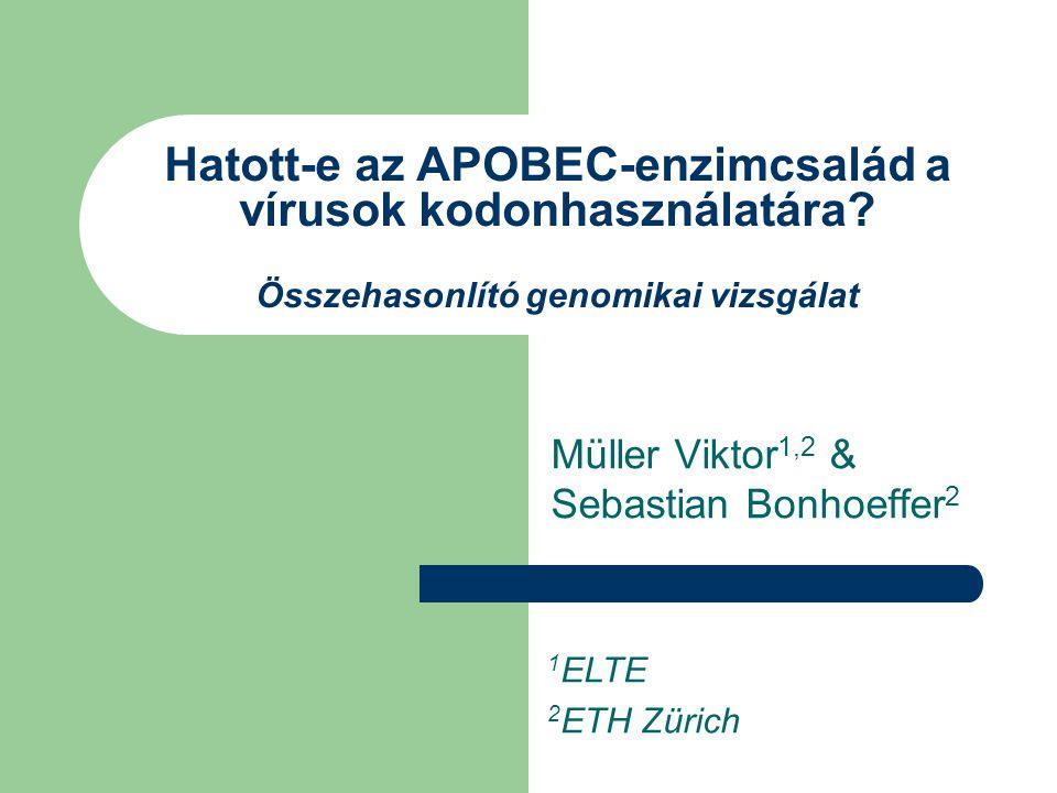 Hatott-e az APOBEC-enzimcsalád a vírusok kodonhasználatára? Összehasonlító genomikai vizsgálat Müller Viktor 1,2 & Sebastian Bonhoeffer 2 1 ELTE 2 ETH