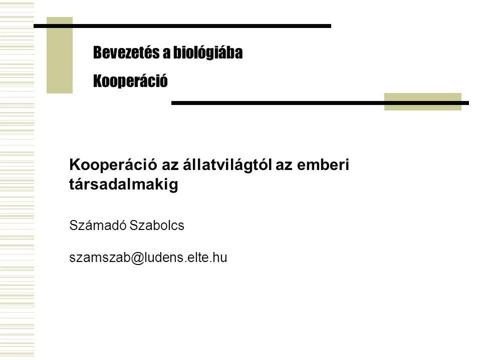 Bevezetés a biológiába Kooperáció Kooperáció az állatvilágtól az emberi társadalmakig Számadó Szabolcs szamszab@ludens.elte.hu