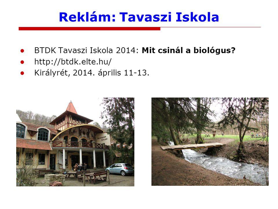 Reklám: Tavaszi Iskola BTDK Tavaszi Iskola 2014: Mit csinál a biológus? http://btdk.elte.hu/ Királyrét, 2014. április 11-13.