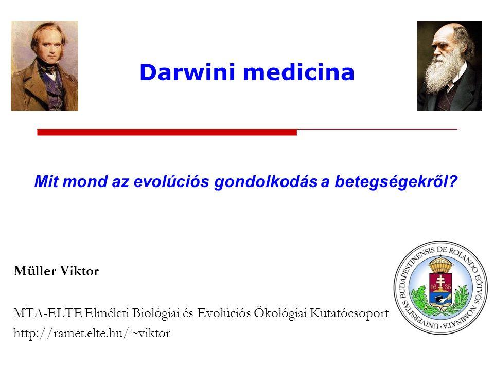 Darwini medicina Mit mond az evolúciós gondolkodás a betegségekről? Müller Viktor MTA-ELTE Elméleti Biológiai és Evolúciós Ökológiai Kutatócsoport htt