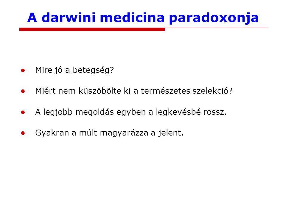 A darwini medicina paradoxonja Mire jó a betegség? Miért nem küszöbölte ki a természetes szelekció? A legjobb megoldás egyben a legkevésbé rossz. Gyak