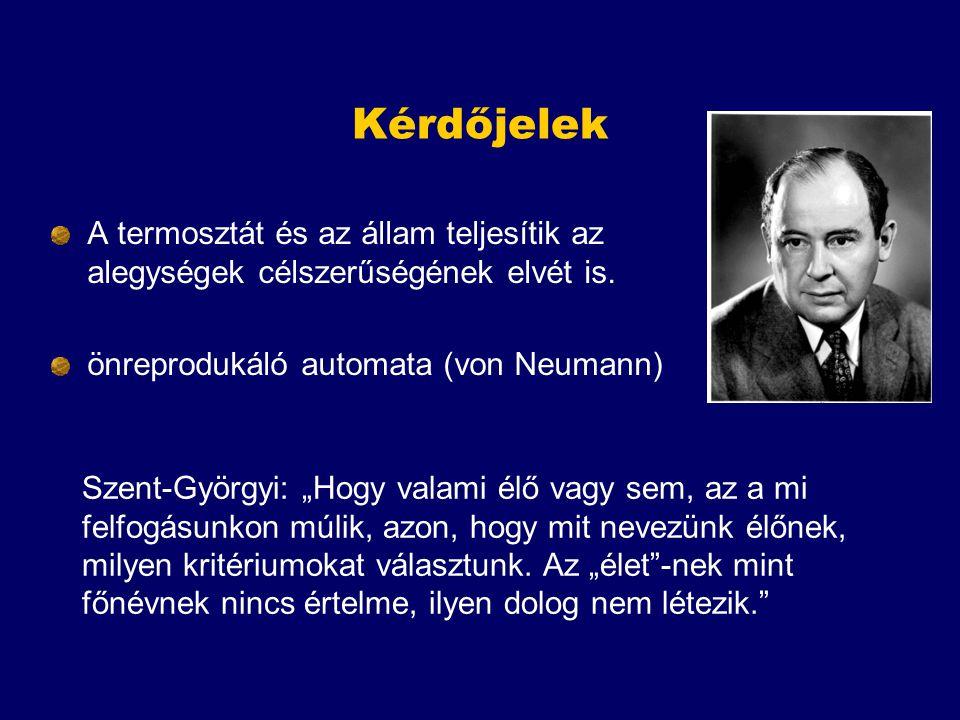 """Kérdőjelek A termosztát és az állam teljesítik az alegységek célszerűségének elvét is. önreprodukáló automata (von Neumann) Szent-Györgyi: """"Hogy valam"""