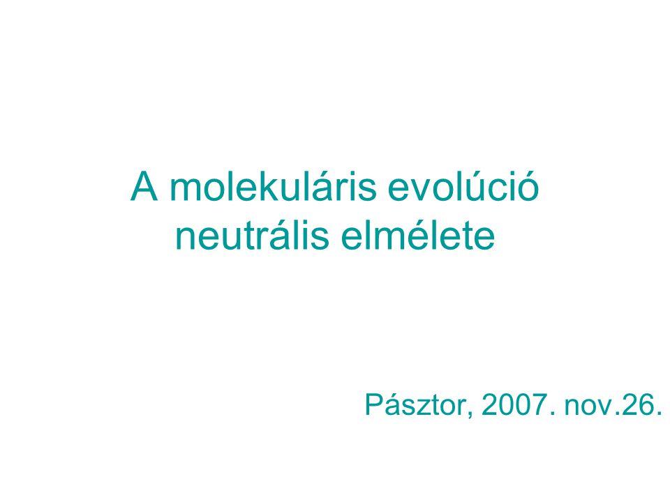 A molekuláris evolúció neutrális elméletének alapfeltevései A mutációk vagy nem hatnak a molekulák m ű ködésére, azaz neutrálisak, vagy rontják a m ű ködést.