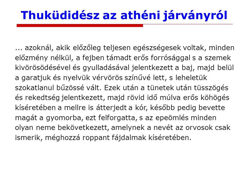 Thuküdidész az athéni járványról... azoknál, akik előzőleg teljesen egészségesek voltak, minden előzmény nélkül, a fejben támadt erős forrósággal s a