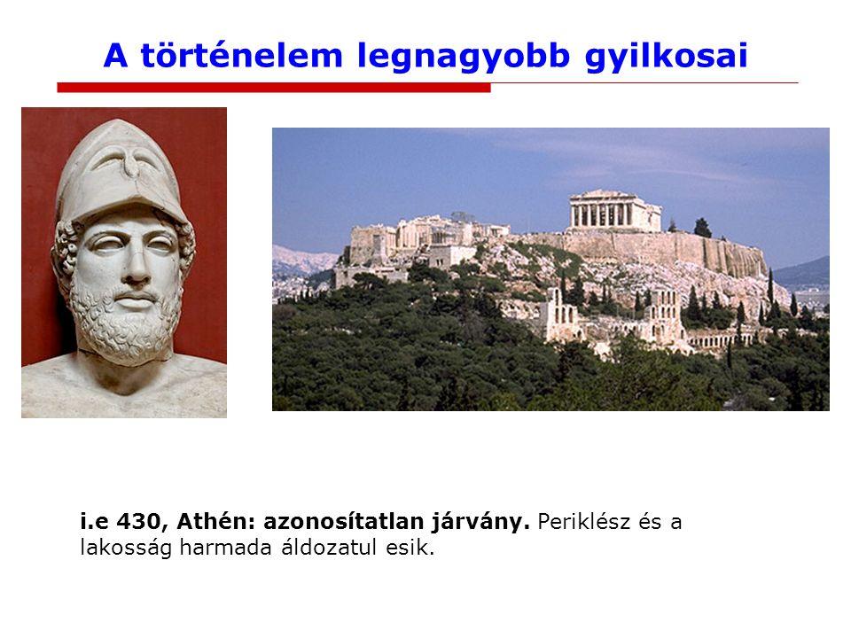 i.e 430, Athén: azonosítatlan járvány. Periklész és a lakosság harmada áldozatul esik.
