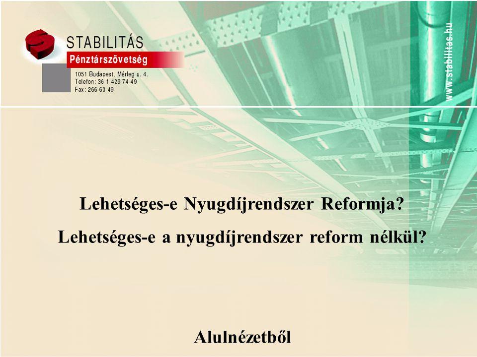 Lehetséges-e Nyugdíjrendszer Reformja Lehetséges-e a nyugdíjrendszer reform nélkül Alulnézetből