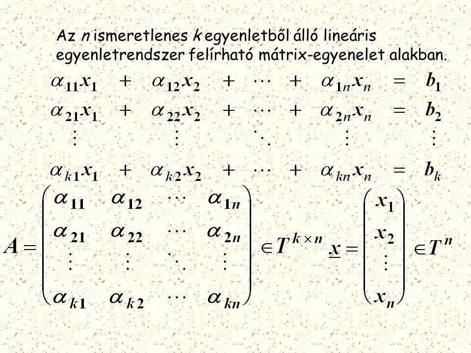 Az n ismeretlenes k egyenletből álló lineáris egyenletrendszer felírható mátrix-egyenelet alakban.