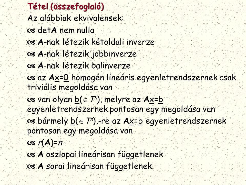 Tétel (összefoglaló) Az alábbiak ekvivalensek:  detA nem nulla  A-nak létezik kétoldali inverze  A-nak létezik jobbinverze  A-nak létezik balinver