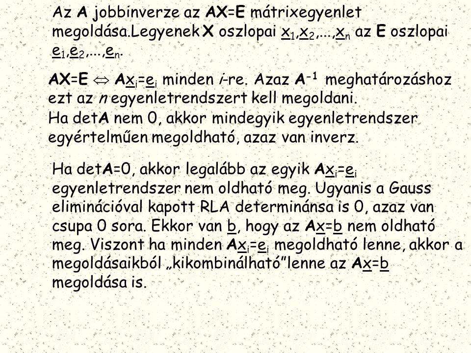 Az A jobbinverze az AX=E mátrixegyenlet megoldása.Legyenek X oszlopai x 1,x 2,...,x n az E oszlopai e 1,e 2,...,e n. AX=E  Ax i =e i minden i-re. Aza