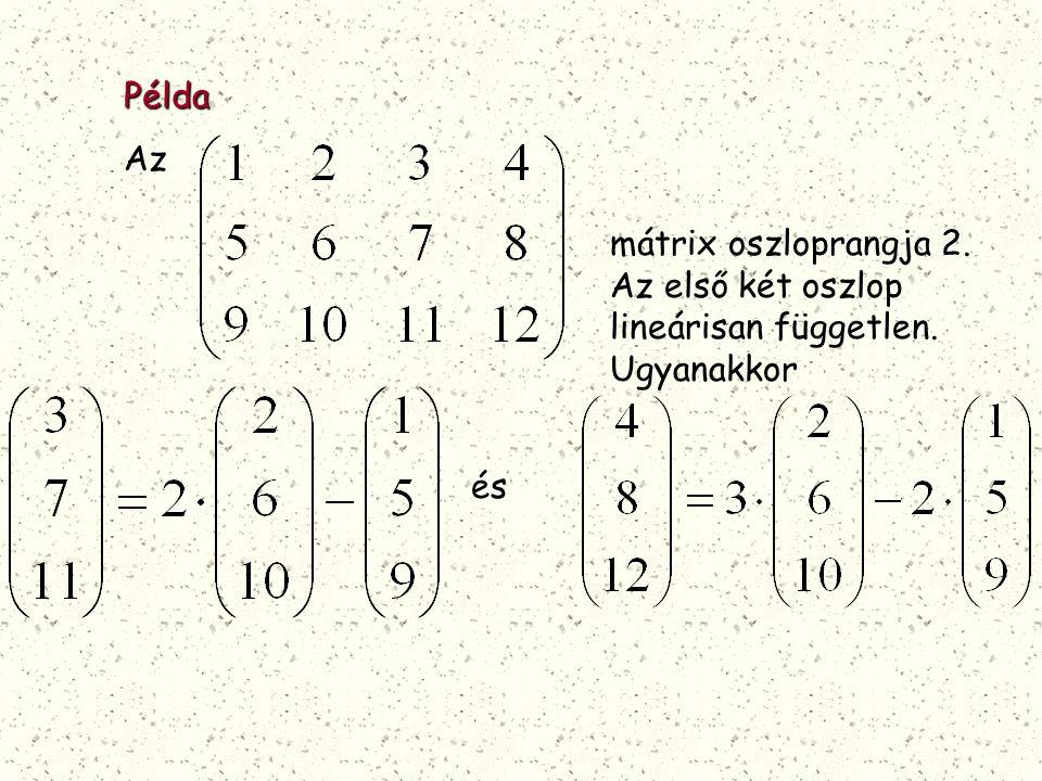 Példa Az mátrix oszloprangja 2. Az első két oszlop lineárisan független. Ugyanakkor és