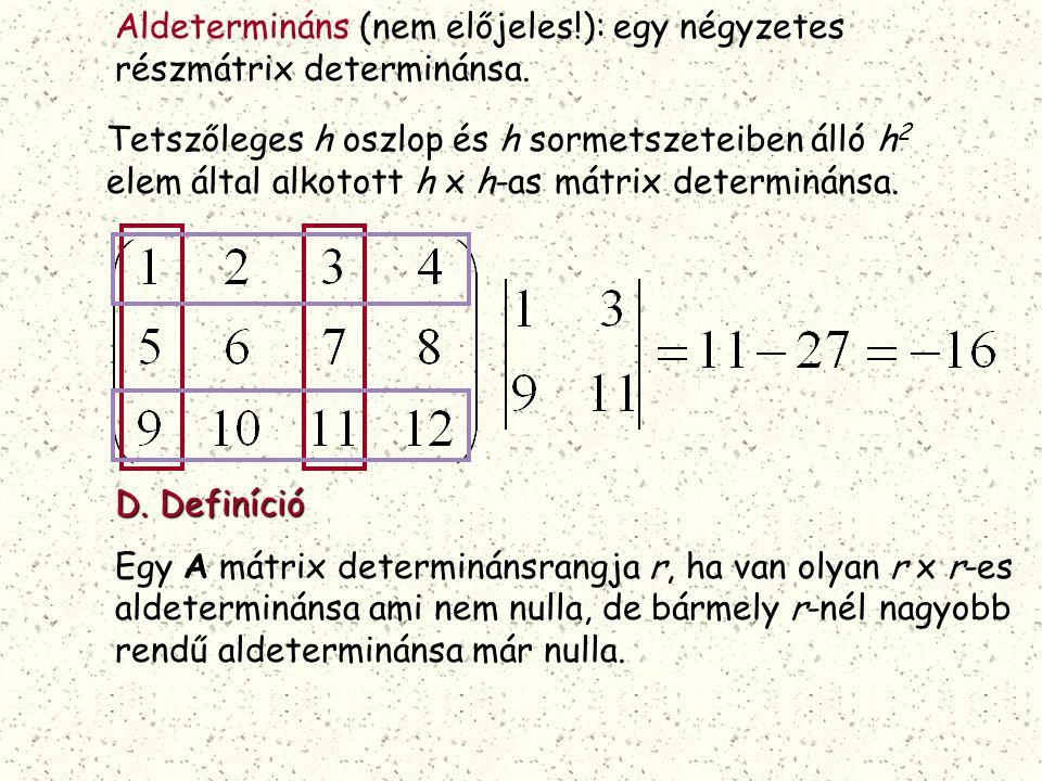 Aldetermináns (nem előjeles!): egy négyzetes részmátrix determinánsa. Tetszőleges h oszlop és h sormetszeteiben álló h 2 elem által alkotott h x h-as