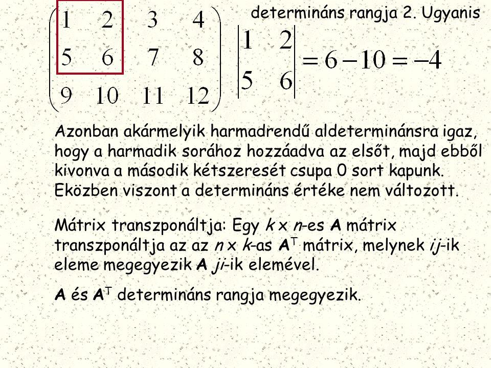 determináns rangja 2. Ugyanis Azonban akármelyik harmadrendű aldeterminánsra igaz, hogy a harmadik sorához hozzáadva az elsőt, majd ebből kivonva a má