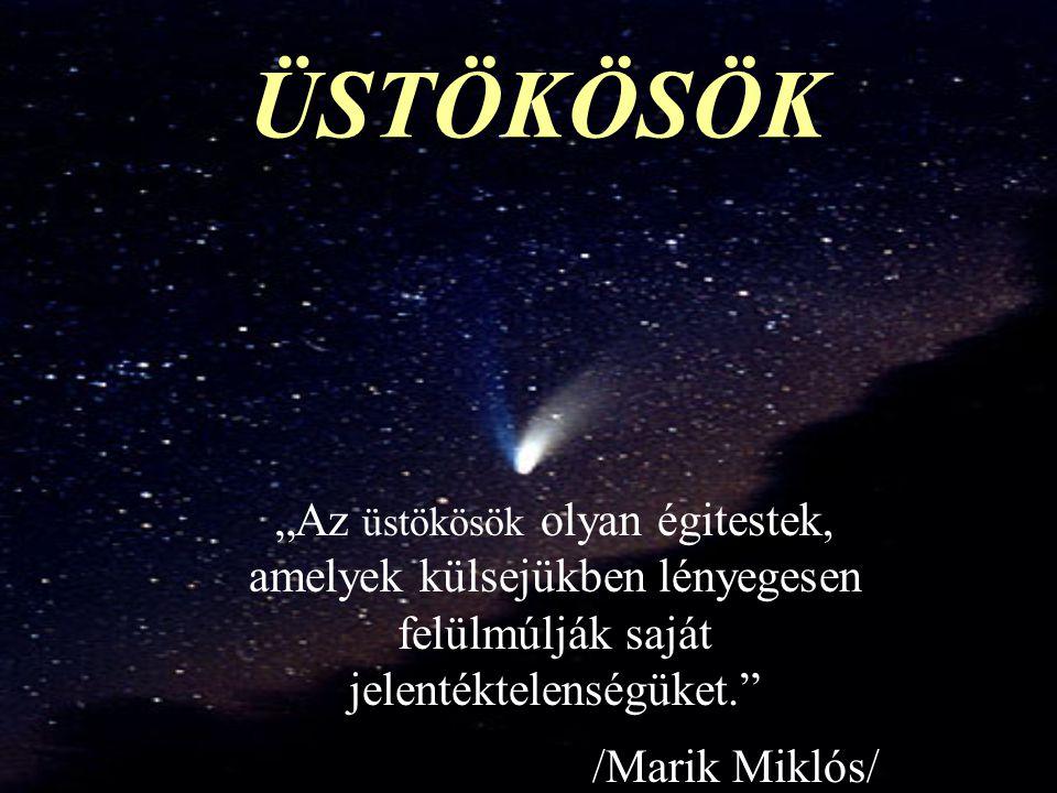 """ÜSTÖKÖSÖK """"Az üstökösök olyan égitestek, amelyek külsejükben lényegesen felülmúlják saját jelentéktelenségüket. /Marik Miklós/"""