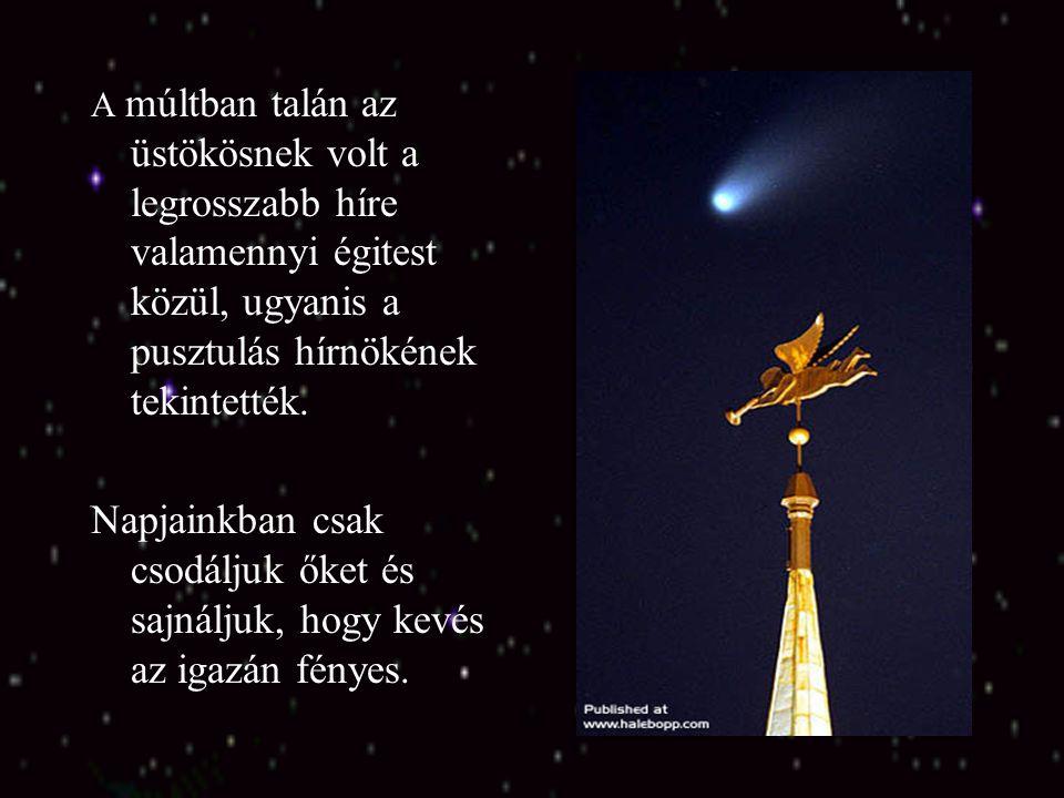 """ÜSTÖKÖSÖK """"Az üstökösök olyan égitestek, amelyek külsejükben lényegesen felülmúlják saját jelentéktelenségüket."""" /Marik Miklós/"""