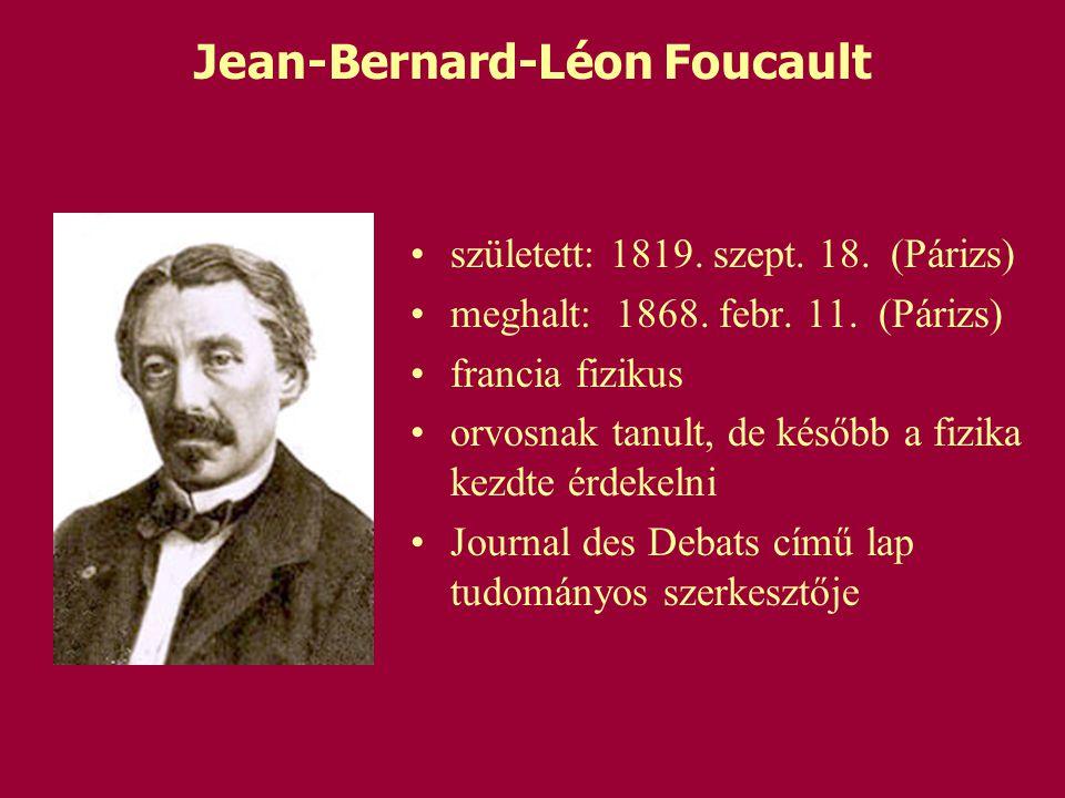 született: 1819. szept. 18. (Párizs) meghalt: 1868. febr. 11. (Párizs) francia fizikus orvosnak tanult, de később a fizika kezdte érdekelni Journal de