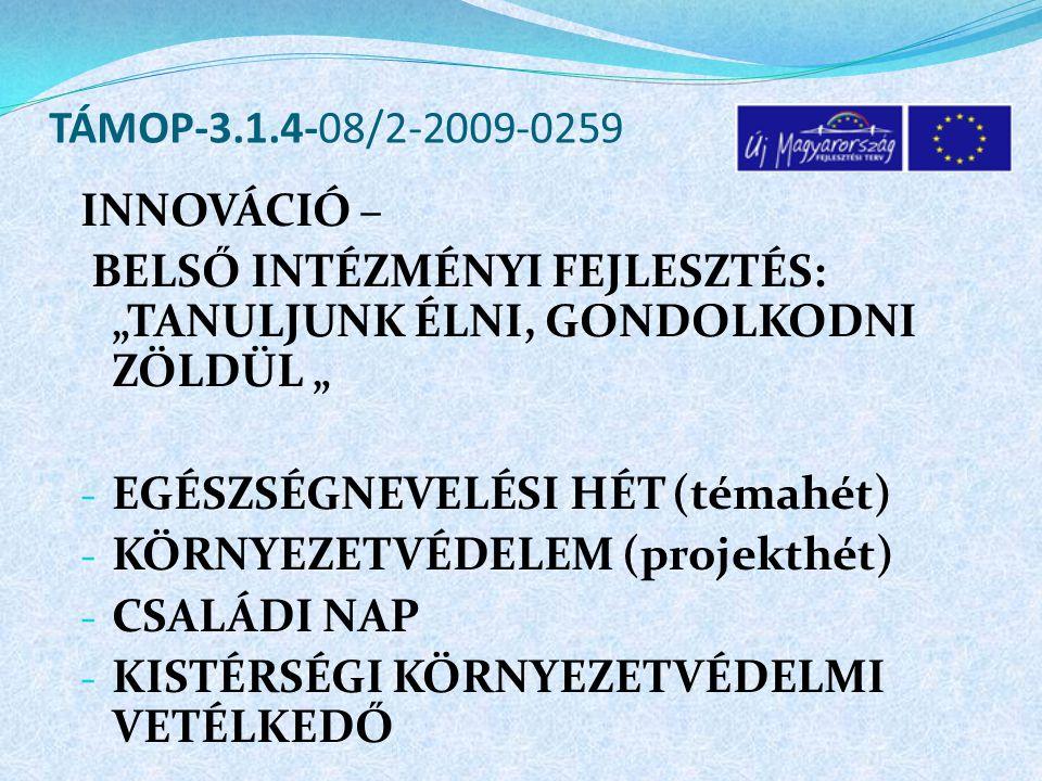 """INNOVÁCIÓ – BELSŐ INTÉZMÉNYI FEJLESZTÉS: """"TANULJUNK ÉLNI, GONDOLKODNI ZÖLDÜL """" - EGÉSZSÉGNEVELÉSI HÉT (témahét) - KÖRNYEZETVÉDELEM (projekthét) - CSALÁDI NAP - KISTÉRSÉGI KÖRNYEZETVÉDELMI VETÉLKEDŐ"""