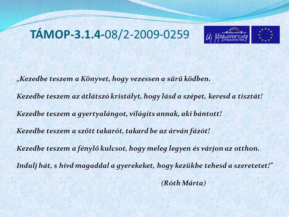 """TÁMOP-3.1.4-08/2-2009-0259 """"Kezedbe teszem a Könyvet, hogy vezessen a sűrű ködben."""