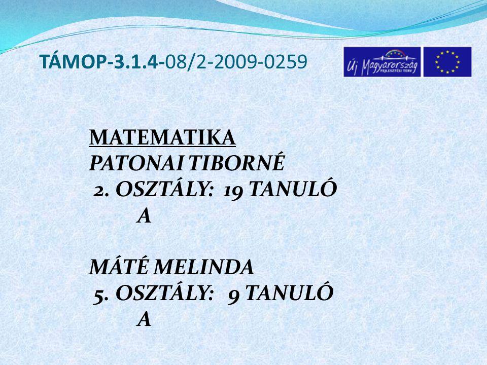 MATEMATIKA PATONAI TIBORNÉ 2. OSZTÁLY: 19 TANULÓ A MÁTÉ MELINDA 5.