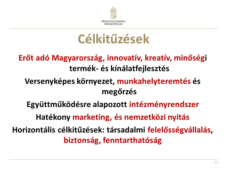 11 Célkitűzések Erőt adó Magyarország, innovatív, kreatív, minőségi termék- és kínálatfejlesztés Versenyképes környezet, munkahelyteremtés és megőrzés