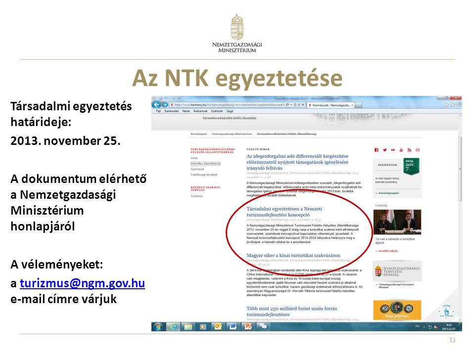 13 Az NTK egyeztetése Társadalmi egyeztetés határideje: 2013. november 25. A dokumentum elérhető a Nemzetgazdasági Minisztérium honlapjáról A vélemény