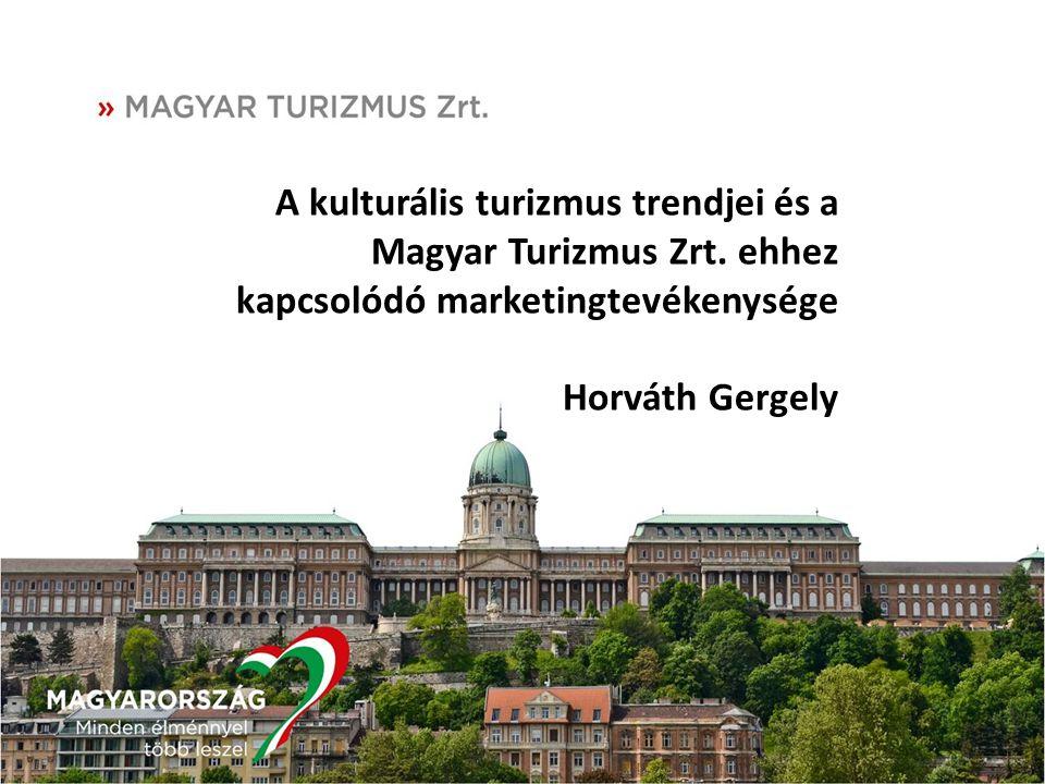 A kulturális turizmus trendjei és a Magyar Turizmus Zrt. ehhez kapcsolódó marketingtevékenysége Horváth Gergely