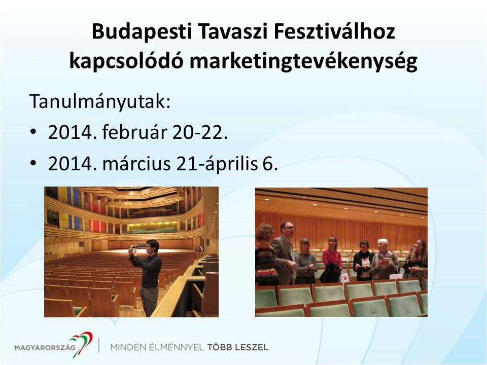Budapesti Tavaszi Fesztiválhoz kapcsolódó marketingtevékenység Tanulmányutak: 2014. február 20-22. 2014. március 21-április 6.