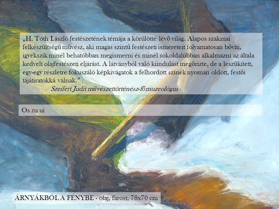 """""""H. Tóth László festészetének témája a körülötte lév ő világ. Alapos szakmai felkészültség ű m ű vész, aki magas szint ű festészeti ismereteit folyama"""