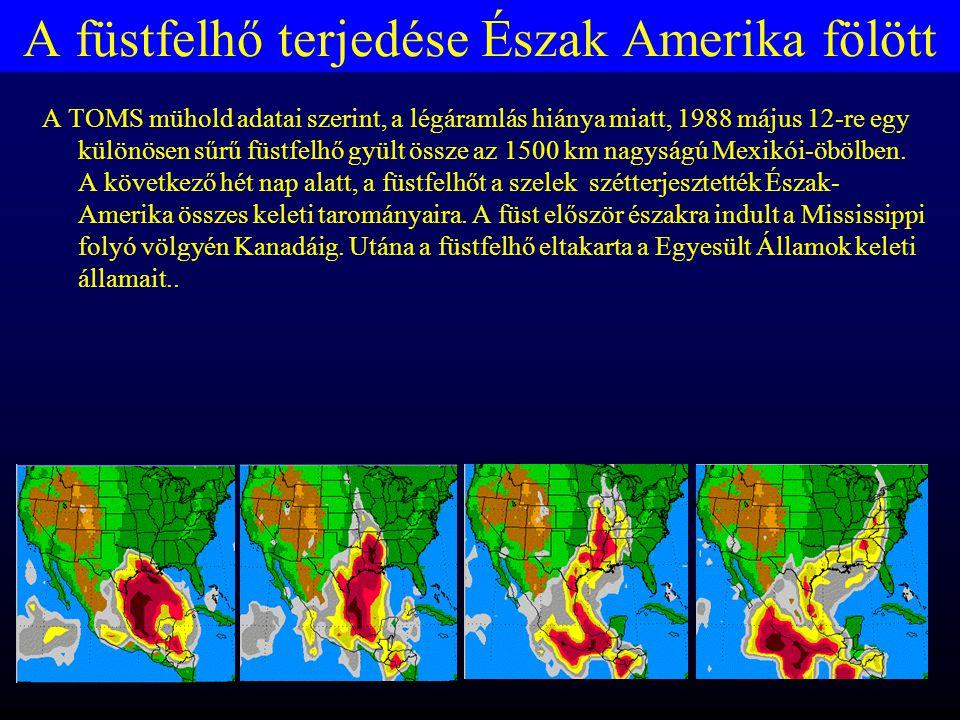 A füstfelhő terjedése Észak Amerika fölött A TOMS mühold adatai szerint, a légáramlás hiánya miatt, 1988 május 12-re egy különösen sűrű füstfelhő gyült össze az 1500 km nagyságú Mexikói-öbölben.