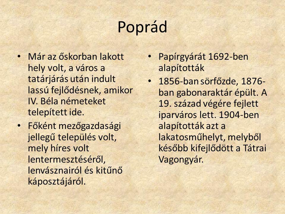 Poprád Már az őskorban lakott hely volt, a város a tatárjárás után indult lassú fejlődésnek, amikor IV. Béla németeket telepített ide. Főként mezőgazd