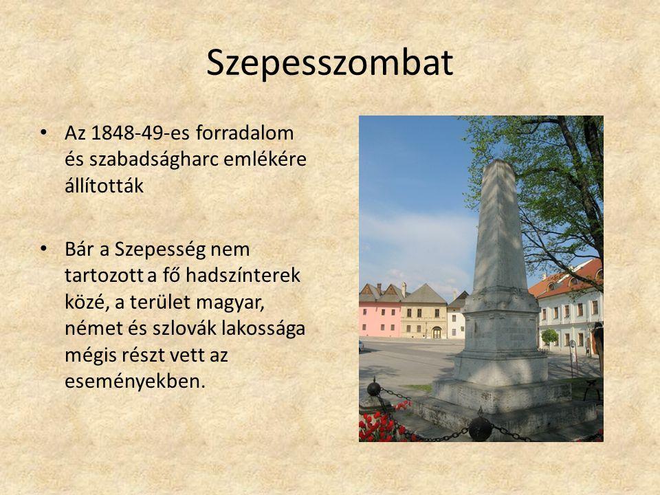 Szepesszombat Az 1848-49-es forradalom és szabadságharc emlékére állították Bár a Szepesség nem tartozott a fő hadszínterek közé, a terület magyar, né