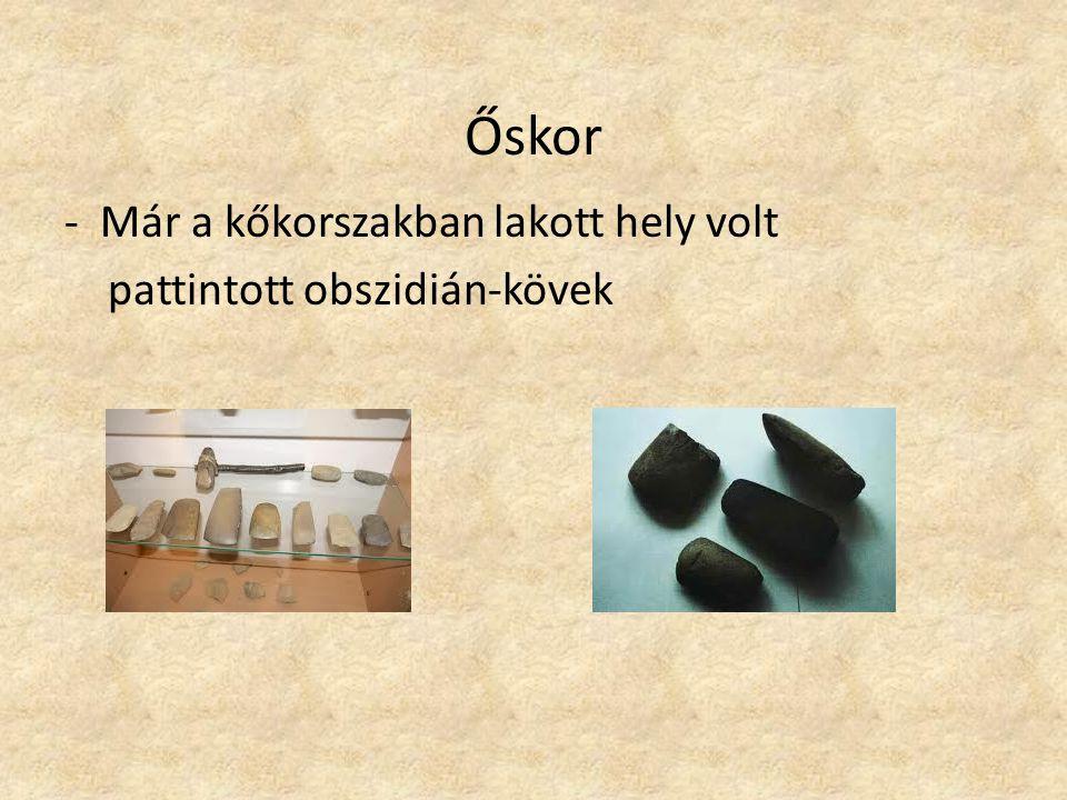 Őskor - Már a kőkorszakban lakott hely volt pattintott obszidián-kövek