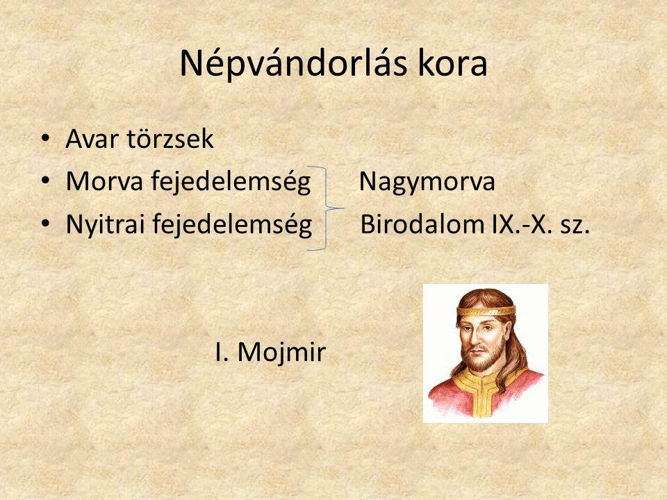 Népvándorlás kora Avar törzsek Morva fejedelemség Nagymorva Nyitrai fejedelemség Birodalom IX.-X. sz. I. Mojmir