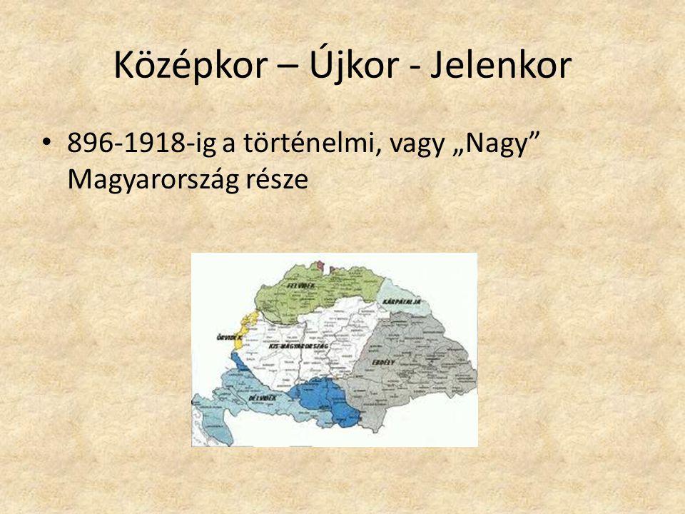 """Középkor – Újkor - Jelenkor 896-1918-ig a történelmi, vagy """"Nagy Magyarország része"""