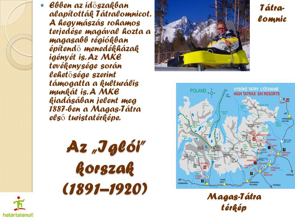 """Az """"Iglói korszak (1891–1920) Ebben az id ő szakban alapították Tátralomnicot."""