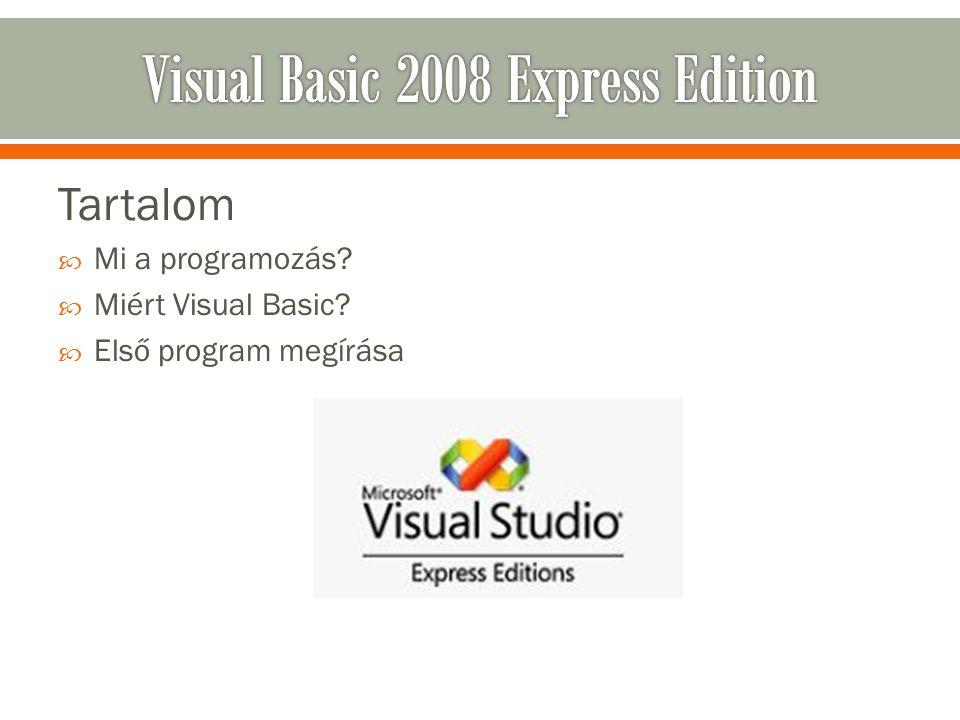 Tartalom  Mi a programozás?  Miért Visual Basic?  Első program megírása