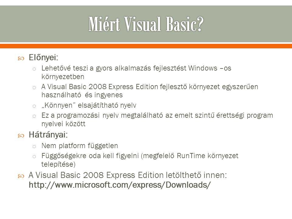  Előnyei: o Lehetővé teszi a gyors alkalmazás fejlesztést Windows –os környezetben o A Visual Basic 2008 Express Edition fejlesztő környezet egyszerű